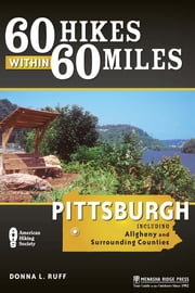 60 Hikes Within 60 Miles: Pittsburgh - Including Allegheny and Surrounding Counties ebook by Donna Ruff