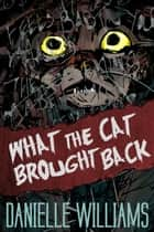 What the Cat Brought Back ebook by Danielle Williams