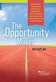 The Opportunity Maker - Strategies for Inspiring Your Legal Career Through Creative Networking and Business Development ebook by Ari Kaplan