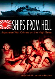 Ships from Hell - Japanese War Crimes on the High Seas in World War II ebook by Raymond Lamont-Brown