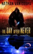 The Day After Never - In Times Like These, #3 ebook by Nathan Van Coops