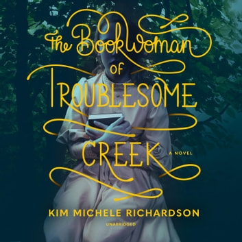 The Book Woman of Troublesome Creek - A Novel audiobook by Kim Michele Richardson