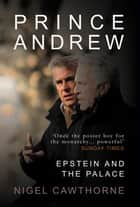 Prince Andrew - Epstein and the Palace - as featured on ITV News ebook by Nigel Cawthorne