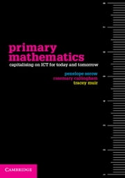 Primary Mathematics - Capitalising on ICT for Today and Tomorrow ebook by Dr Penelope Serow,Professor Rosemary Callingham,Dr Tracey Muir