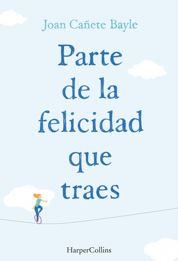 Parte de la felicidad que traes ebook by Joan Cañete Bayle