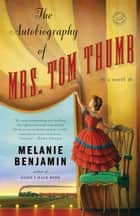 The Autobiography of Mrs. Tom Thumb ebook by Melanie Benjamin