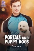 Portals and Puppy Dogs ebook by Amy Lane