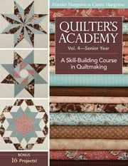 Quilter's Academy Vol. 4 - Senior Year - A Skill Building Course in Quiltmaking ebook by Harriet Hargrave,Carrie Hargrave