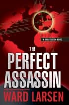 The Perfect Assassin: A David Slaton Novel ekitaplar by Ward Larsen