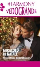 Miracolo di Natale - Harmony Vedogrande ebook by Margaret Way, Barbara Hannay