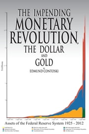 The Impending Monetary Revolution, the Dollar and Gold ebook by Edmund Contoski