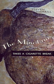 Minotaur Takes a Cigarette Break, The ebook by Steven Sherrill