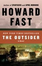 The Outsider - A Novel eBook by Howard Fast