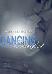 Dancing Barefoot ebook by Amber Lea Easton