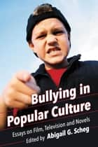 Bullying in Popular Culture - Essays on Film, Television and Novels ebook by Abigail G. Scheg