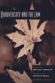 Biodiversity and the Law ebook by Leesteffy Jenkins,Leesteffy Jenkins,John Pendergrass,Scott Hajost,Dinah Bear,Jason Patlis,Mollie Beattie