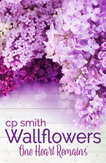 Wallflowers: One Heart Remains - Wallflowers, #3 ebook by C.P. Smith
