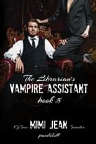 The Librarian's Vampire Assistant, Book 5 ebook by