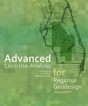 Advanced Land-Use Analysis for Regional Geodesign - Using LUCISplus ebook by Paul D. Zwick,Iris E. Patten,Abdulnaser Arafat