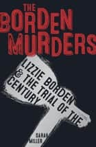 The Borden Murders - Lizzie Borden and the Trial of the Century ebook by Sarah Miller