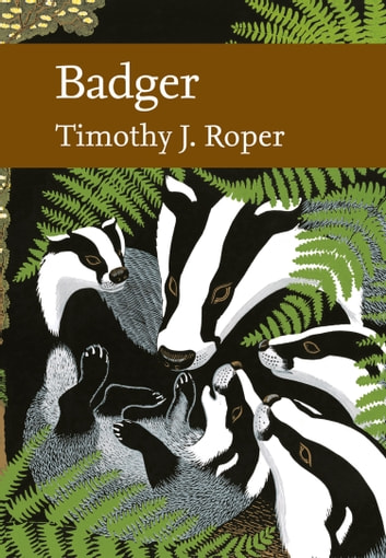 Badger (Collins New Naturalist Library, Book 114) ebook by Timothy J. Roper