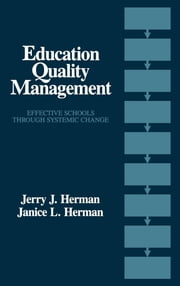 Education Quality Management - Effective Schools Through Systemic Change ebook by Jerry Herman,Janice L. Herman