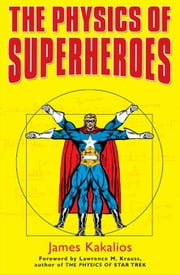 The Physics of Superheroes ebook by James Kakalios