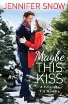 Maybe This Kiss ebook by Jennifer Snow