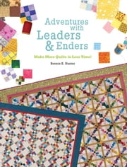 Adventures with Leaders & Enders - Make More Quilts in Less Time! ebook by Bonnie K. Hunter