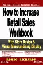 How to Increase Retail Sales: Workbook ebook by Romeo Richards