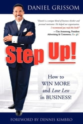 Step Up! - How to Win More and Lose Less in Business! ebook by Daniel Grissom