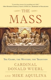 The Mass - The Glory, the Mystery, the Tradition ebook by Mike Aquilina,Donald Wuerl