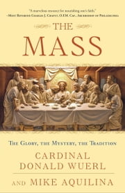 The Mass - The Glory, the Mystery, the Tradition ebook by Kobo.Web.Store.Products.Fields.ContributorFieldViewModel