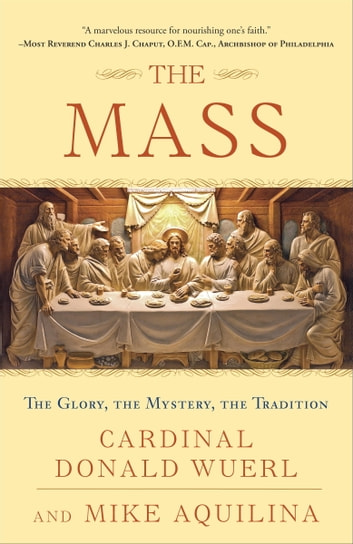 The Mass - The Glory, the Mystery, the Tradition ebook by Mike Aquilina,Cardinal Donald Wuerl