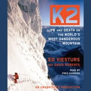 K2 - Life and Death on the World's Most Dangerous Mountain audiobook by Ed Viesturs, David Roberts