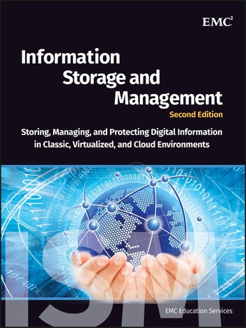 Information Storage and Management - Storing, Managing, and Protecting Digital Information in Classic, Virtualized, and Cloud Environments ebook by