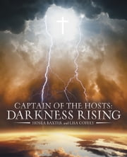 Captain of the Hosts: - Darkness Rising ebook by Hosea Baxter and Lisa Coffey