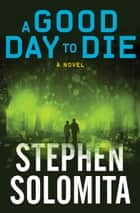 A Good Day to Die - A Novel ebook by Stephen Solomita