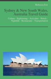 Sydney & New South Wales, Australia Travel Guide - Culture - Sightseeing - Activities - Hotels - Nightlife - Restaurants - Transportation ebook by Rebecca Fox