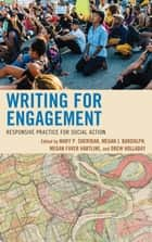 Writing for Engagement - Responsive Practice for Social Action ebook by Mary P. Sheridan, Megan J. Bardolph, Megan Faver Hartline,...