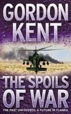 The Spoils of War ebook by Gordon Kent