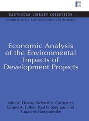 Economic Analysis of the Environmental Impacts of Development Projects ebook by John A. Dixon,Richard A. Carpenter,Louise A. Fallon,Paul B. Sherman,Supachit Manipomoke