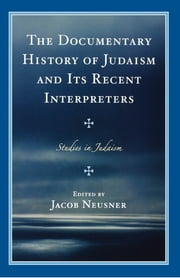 The Documentary History of Judaism and Its Recent Interpreters ebook by Jacob Neusner