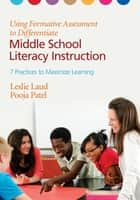 Using Formative Assessment to Differentiate Middle School Literacy Instruction ebook by Leslie E. Laud,Pooja Patel