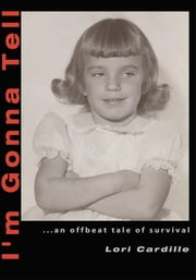 I'm Gonna Tell - ...An Offbeat Tale of Survival ebook by Lori Cardille