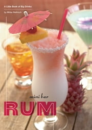 Mini Bar: Rum - A Little Book of Big Drinks ebook by Mittie Hellmich,Frankie Frankeny