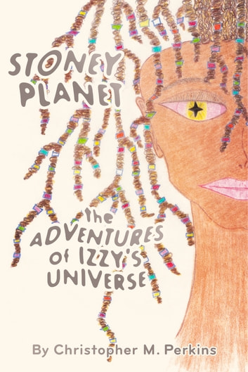 Stoney Planet - The Adventures of Izzy's Universe ebook by Christopher M. Perkins