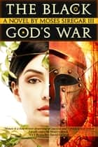 The Black God's War [A Stand-Alone Novel] - (Prelude to the Splendor and Ruin Trilogy) ebook by Moses Siregar III