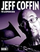 The Saxophone Book - Book 1 ebook by Jeff Coffin