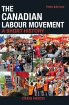 The Canadian Labour Movement: A Short History ebook by Craig Heron